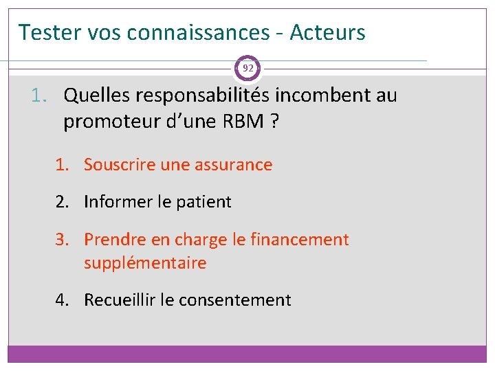 Tester vos connaissances - Acteurs 92 1. Quelles responsabilités incombent au promoteur d'une RBM