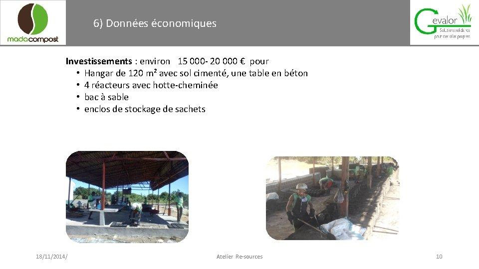 6) Données économiques Investissements : environ 15 000 - 20 000 € pour •