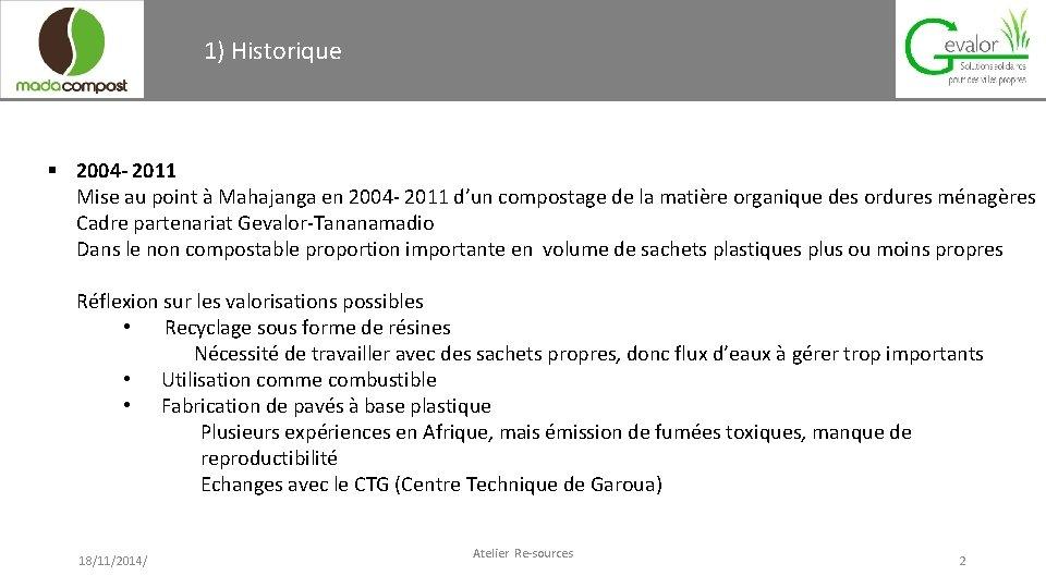 1) Historique § 2004 - 2011 Mise au point à Mahajanga en 2004 -