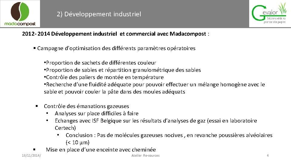 2) Développement industriel 2012 - 2014 Développement industriel et commercial avec Madacompost : §