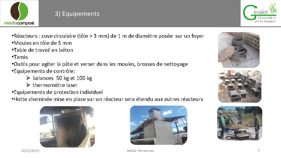 3) Equipements • Réacteurs : cuve circulaire (tôle > 3 mm) de 1 m