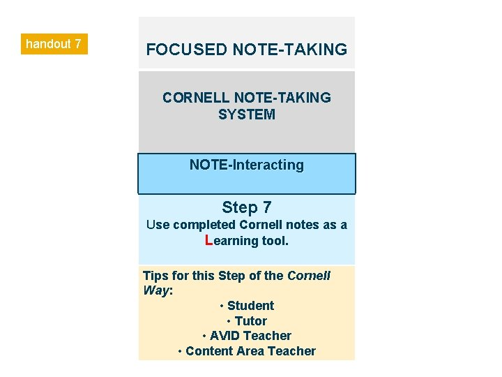 handout 7 FOCUSED NOTE-TAKING CORNELL NOTE-TAKING SYSTEM NOTE-Interacting Step 7 Use completed Cornell notes