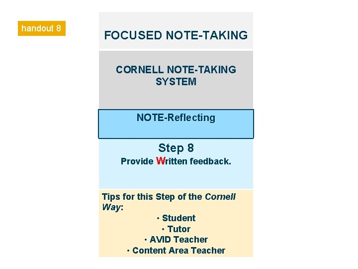 handout 8 FOCUSED NOTE-TAKING CORNELL NOTE-TAKING SYSTEM NOTE-Reflecting Step 8 Provide Written feedback. Tips