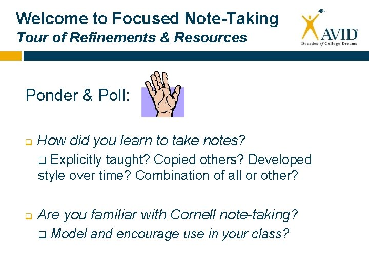 Welcome to Focused Note-Taking Tour of Refinements & Resources Ponder & Poll: q How