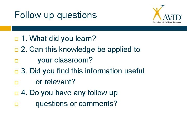 Follow up questions 1. What did you learn? 2. Can this knowledge be applied