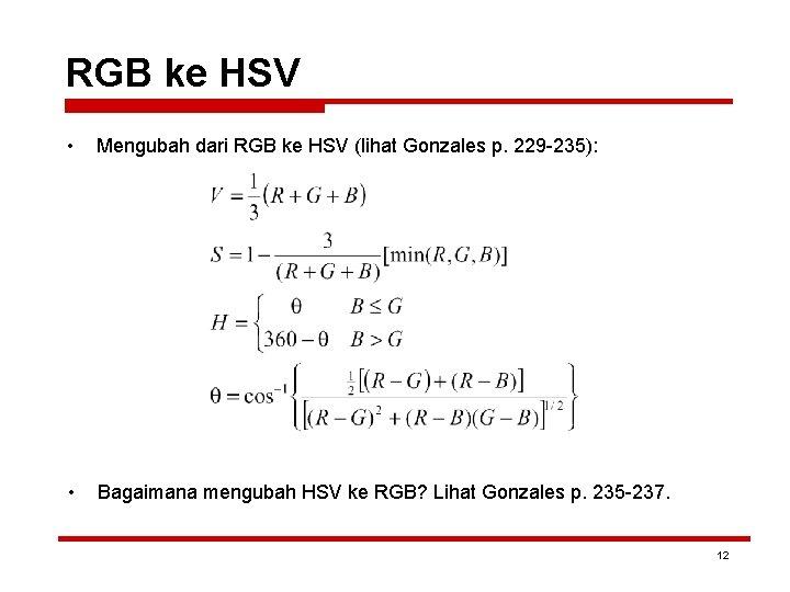 RGB ke HSV • Mengubah dari RGB ke HSV (lihat Gonzales p. 229 -235):