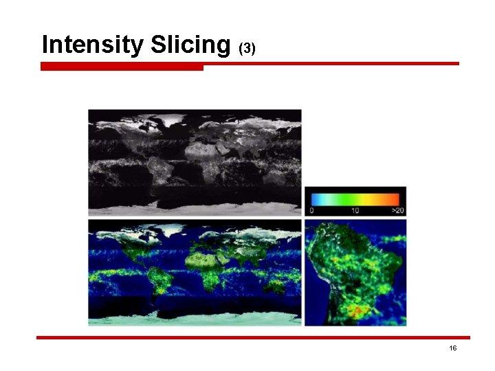 Intensity Slicing (3) 16