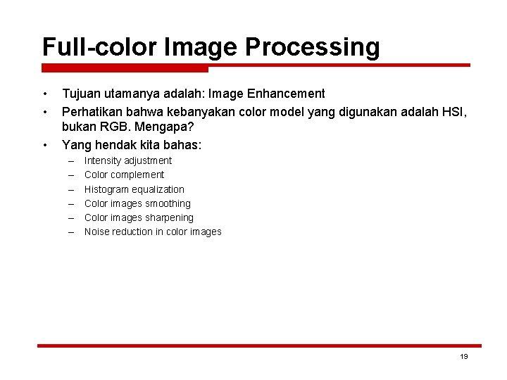 Full-color Image Processing • • • Tujuan utamanya adalah: Image Enhancement Perhatikan bahwa kebanyakan