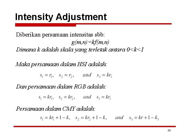 Intensity Adjustment Diberikan persamaan intensitas sbb: g(m, n)=kf(m, n) Dimana k adalah skala yang