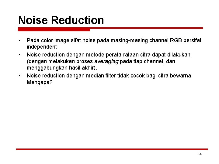 Noise Reduction • • • Pada color image sifat noise pada masing-masing channel RGB