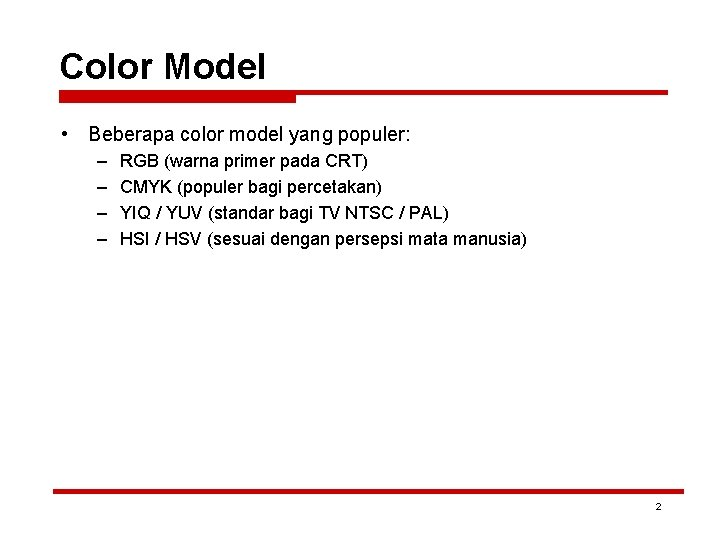 Color Model • Beberapa color model yang populer: – – RGB (warna primer pada