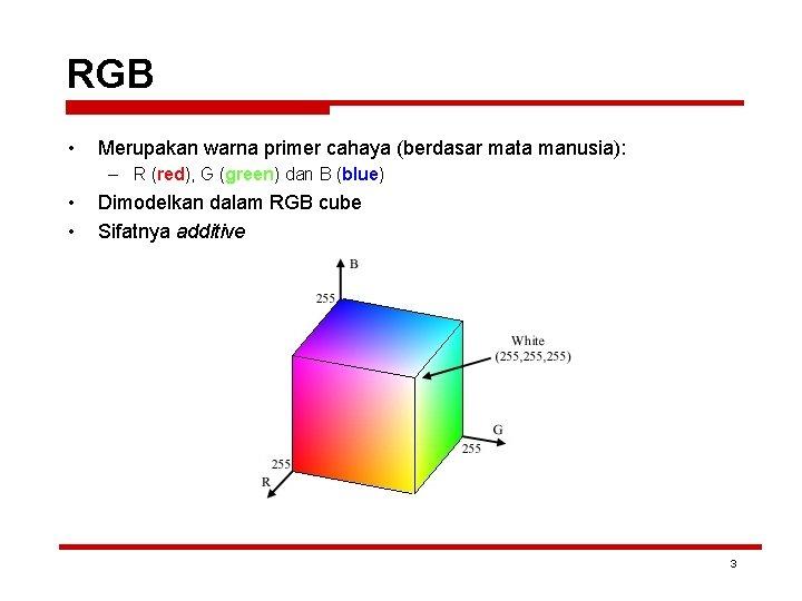 RGB • Merupakan warna primer cahaya (berdasar mata manusia): – R (red), G (green)