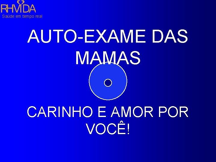Saúde em tempo real AUTO-EXAME DAS MAMAS CARINHO E AMOR POR VOCÊ!