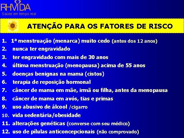 Saúde em tempo real ATENÇÃO PARA OS FATORES DE RISCO 1. 1ª menstruação (menarca)