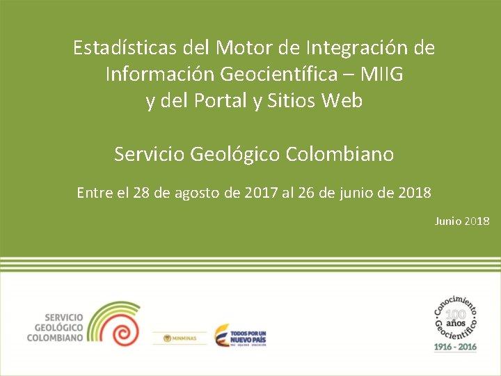 Estadísticas del Motor de Integración de Información Geocientífica – MIIG y del Portal y