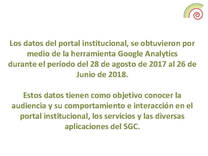 Los datos del portal institucional, se obtuvieron por medio de la herramienta Google Analytics