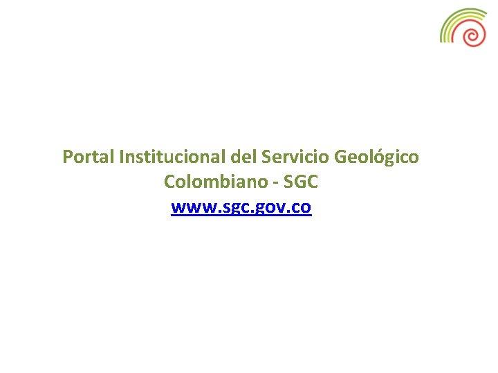Portal Institucional del Servicio Geológico Colombiano - SGC www. sgc. gov. co