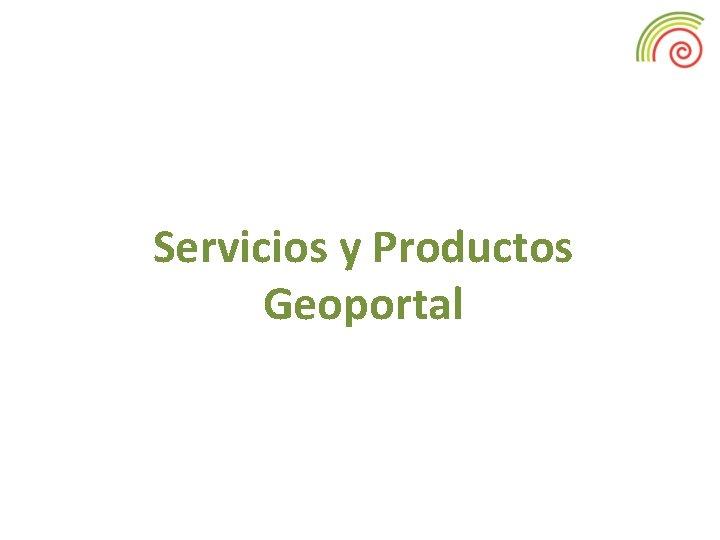 Servicios y Productos Geoportal