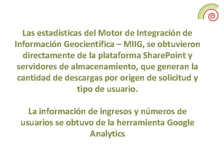 Las estadísticas del Motor de Integración de Información Geocientífica – MIIG, se obtuvieron directamente