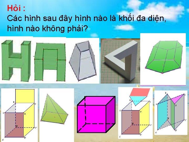 Hỏi : Các hình sau đây hình nào là khối đa diện, hình nào