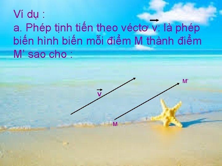 Ví dụ : a. Phép tịnh tiến theo véctơ v: là phép biến hình