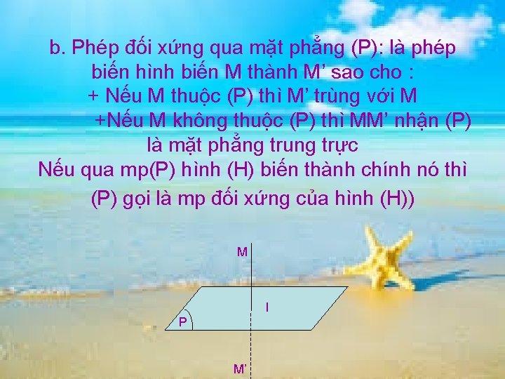 b. Phép đối xứng qua mặt phẳng (P): là phép biến hình biến M