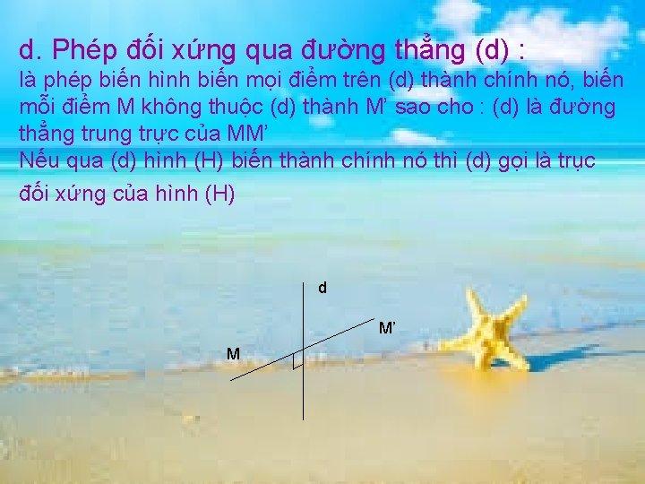 d. Phép đối xứng qua đường thẳng (d) : là phép biến hình biến