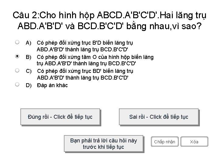 Câu 2: Cho hình hộp ABCD. A'B'C'D'. Hai lăng trụ ABD. A'B'D' và BCD.