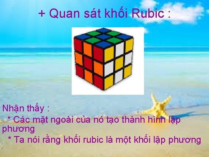 + Quan sát khối Rubic : Nhận thấy : * Các mặt ngoài của