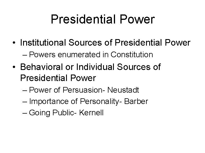 Presidential Power • Institutional Sources of Presidential Power – Powers enumerated in Constitution •