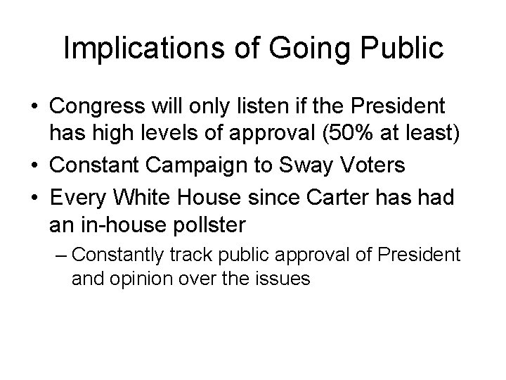 Implications of Going Public • Congress will only listen if the President has high