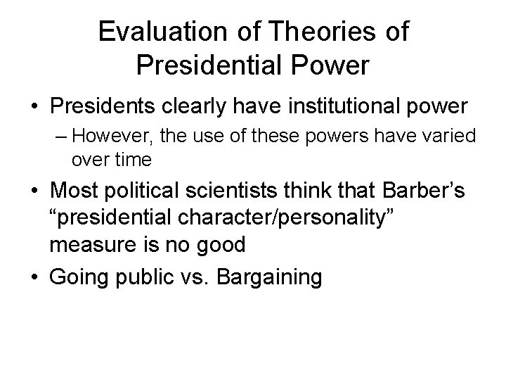 Evaluation of Theories of Presidential Power • Presidents clearly have institutional power – However,