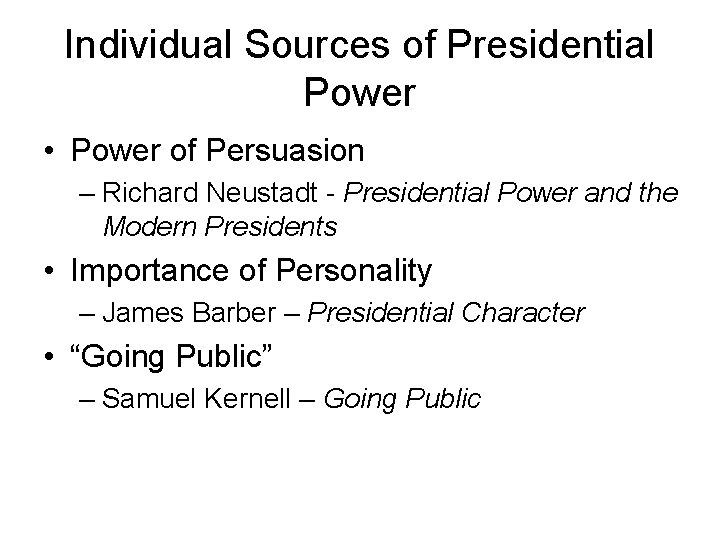 Individual Sources of Presidential Power • Power of Persuasion – Richard Neustadt - Presidential