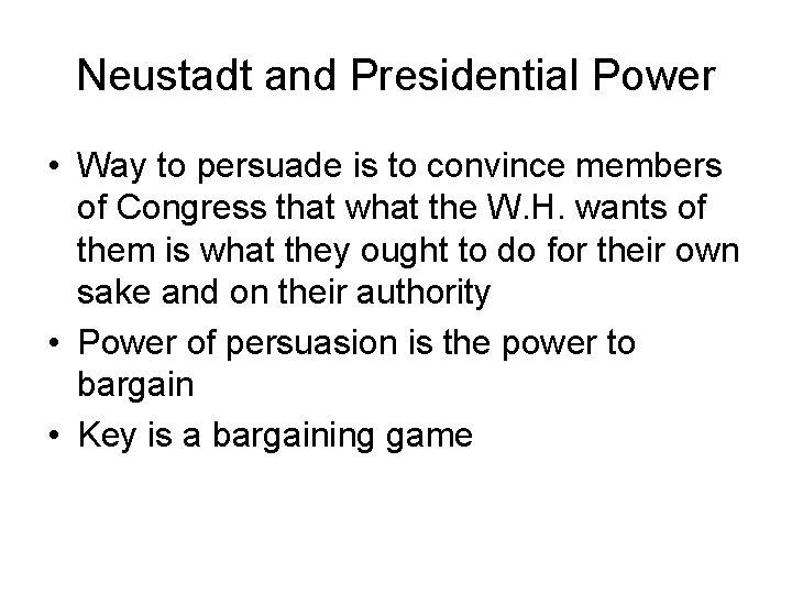 Neustadt and Presidential Power • Way to persuade is to convince members of Congress