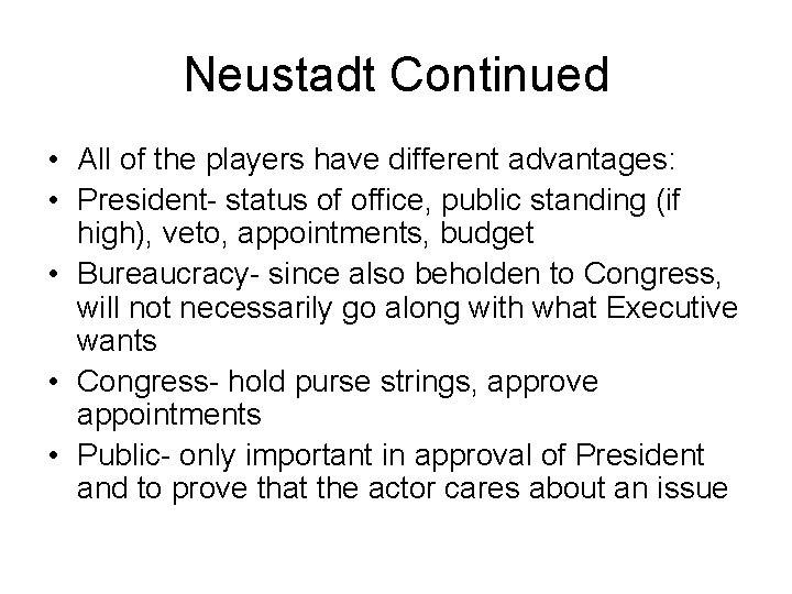 Neustadt Continued • All of the players have different advantages: • President- status of
