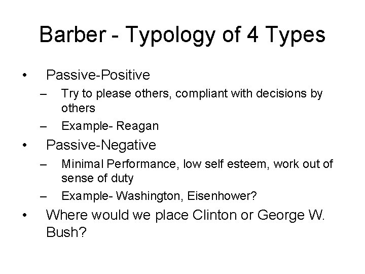 Barber - Typology of 4 Types • Passive-Positive – – • Passive-Negative – –