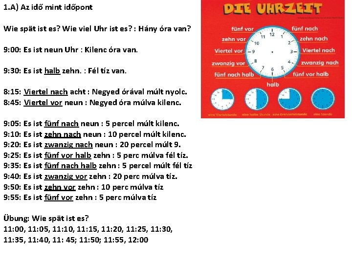 1. A) Az idő mint időpont Wie spät ist es? Wie viel Uhr ist