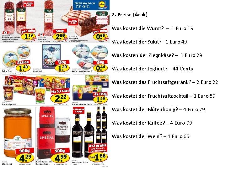 2. Preise (Árak) Was kostet die Wurst? – 1 Euro 19 Was kostet der