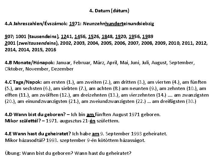 4. Datum (dátum) 4. A Jahreszahlen/Évszámok: 1971: Neunzehnhunderteinundsiebzig 907; 1001 (tausendeins), 1241, 1456, 1526,