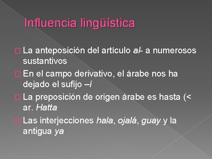 Influencia lingüística � La anteposición del artículo al- a numerosos sustantivos � En el