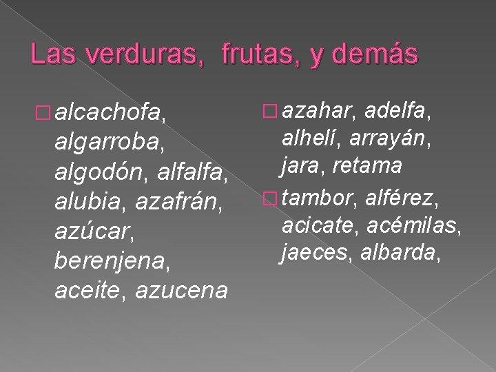 Las verduras, frutas, y demás � alcachofa, algarroba, algodón, alfalfa, alubia, azafrán, azúcar, berenjena,