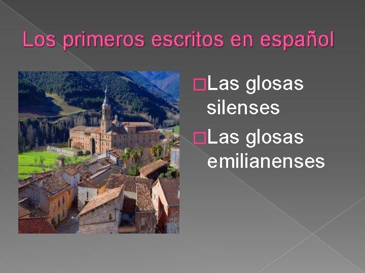 Los primeros escritos en español �Las glosas silenses �Las glosas emilianenses