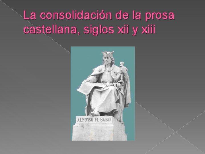 La consolidación de la prosa castellana, siglos xii y xiii