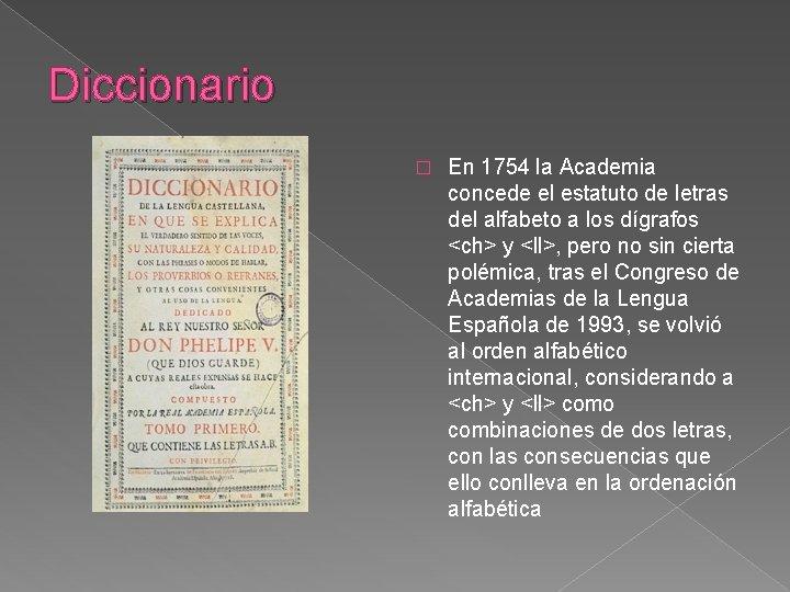 Diccionario � En 1754 la Academia concede el estatuto de letras del alfabeto a