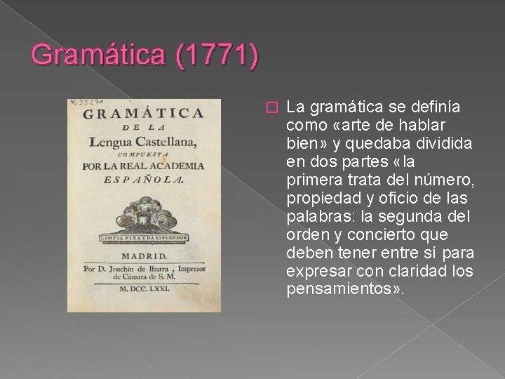 Gramática (1771) � La gramática se definía como «arte de hablar bien» y quedaba