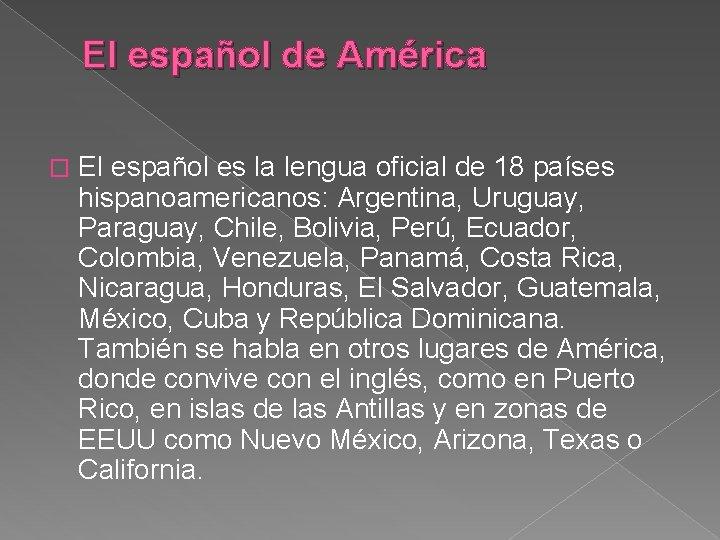 El español de América � El español es la lengua oficial de 18 países