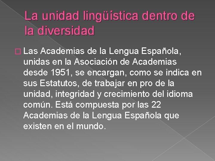 La unidad lingüística dentro de la diversidad � Las Academias de la Lengua Española,