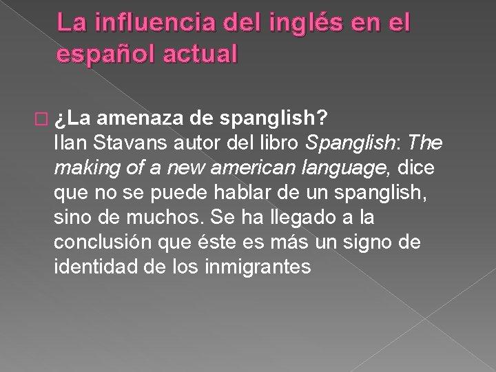 La influencia del inglés en el español actual � ¿La amenaza de spanglish? Ilan