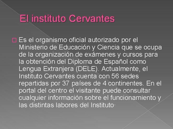 El instituto Cervantes � Es el organismo oficial autorizado por el Ministerio de Educación