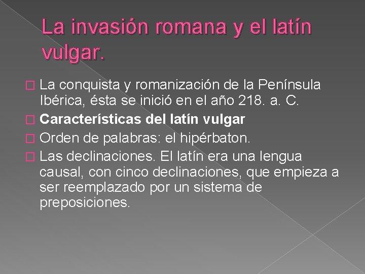 La invasión romana y el latín vulgar. La conquista y romanización de la Península